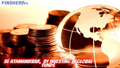 Be Athmanirbar,  by investing in Global Funds